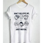 Don`t Believe Me, Just Watch Unisex T-shirt